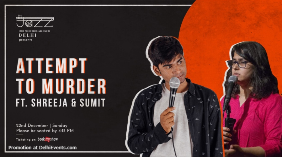 Attempt Murder Standup Comedy Shreeja Sumit Piano Man Jazz Club Safdarjung Enclave Creative
