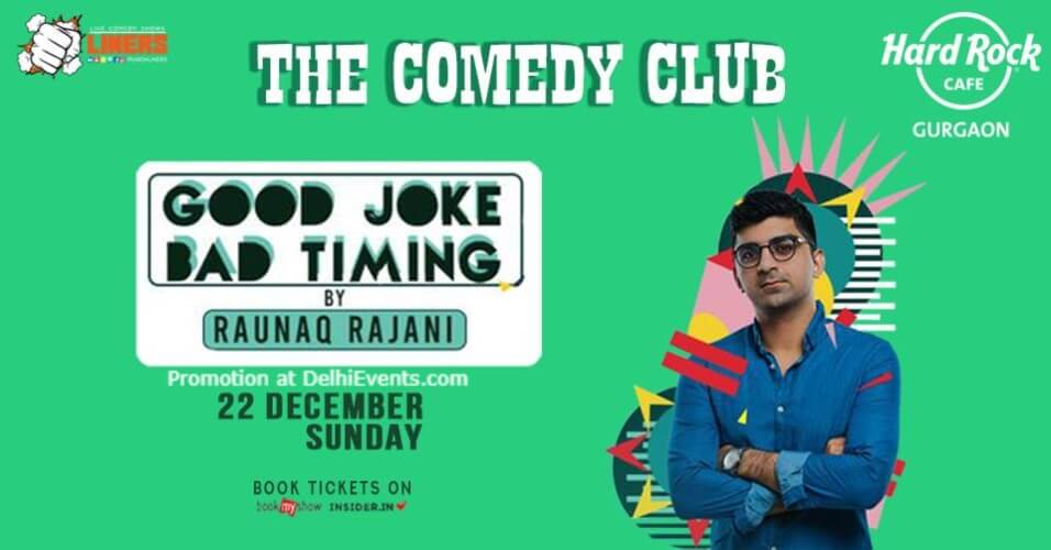 Good Joke Bad Timing Standup Comedy Raunaq Rajani Hard Rock Cafe Gurugram Creative