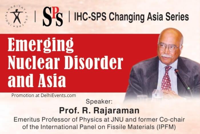 Emerging Nuclear Disorder Asia Professor Rajaraman India Habitat Centre Creative