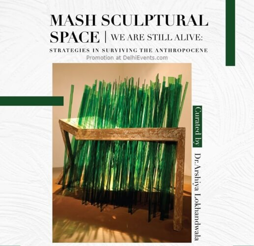 Shalini Passi Foundation MASH We are Still Alive Strategies Surviving Anthropocene India International Centre Lodhi Estate Creative