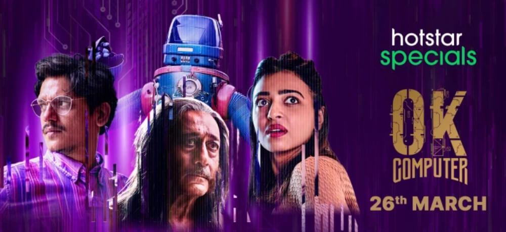 OK Computer Vijay Varma Radhika Apte Jackie Shroff Anand Gandhi Hotstar Creative